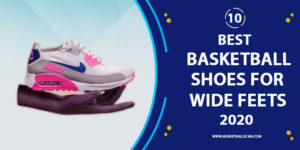 Best Basketball Shoes for wide feet Review [2021]