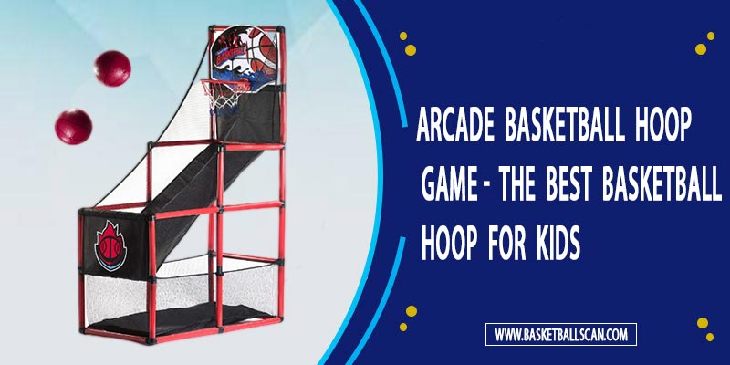 What is the best basketball arcade [July 2021]