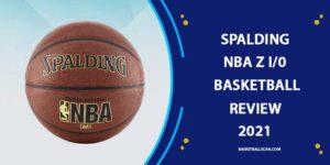 Spalding NBA Zi/o basketball Review 2021