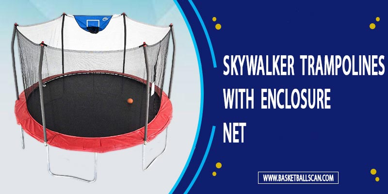 Skywalker Trampolines With Enclosure Net Review [May-2021]