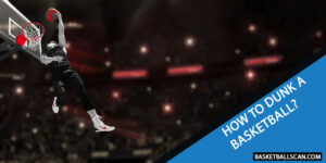 How do Beginners dunk in basketball [July 2021]