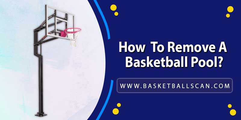 how to remove a basketball pool 2021