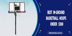 Best In-ground Basketball hoops under 500 dollars