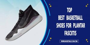 best basketball shoes for plantar fasciitis 2021