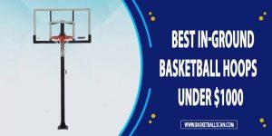 best in-ground basketball hoop under 1000