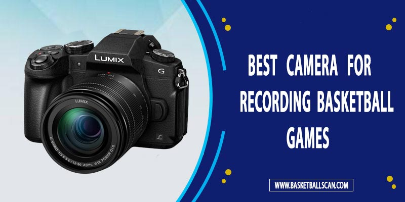 Best Camera For recording Basketball Games 2021