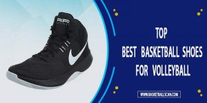 best basektball shoes for volleyball 2021